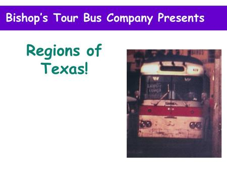Bishops Tour Bus Company Presents Regions of Texas!