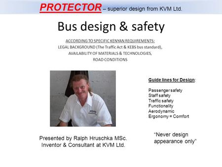 Bus design & safety ACCORDING TO SPECIFIC KENYAN REQUIREMENTS: LEGAL BACKGROUND (The Traffic Act & KEBS bus standard), AVAILABILITY OF MATERIALS & TECHNOLOGIES,