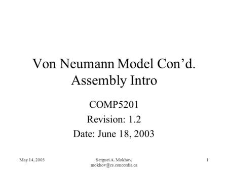 May 14, 2003Serguei A. Mokhov, 1 Von Neumann Model Cond. Assembly Intro COMP5201 Revision: 1.2 Date: June 18, 2003.