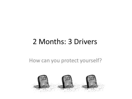 2 Months: 3 Drivers How can you protect yourself?.