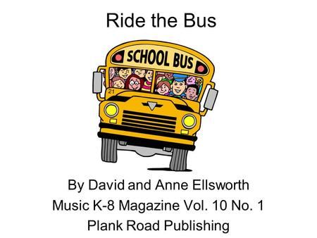 Ride the Bus By David and Anne Ellsworth Music K-8 Magazine Vol. 10 No. 1 Plank Road Publishing.