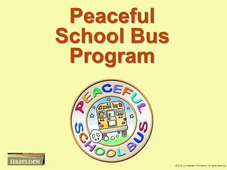 Peaceful School Bus Program © 2008 by Hazelden Foundation. All rights reserved.