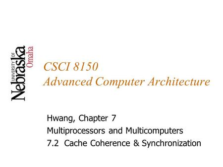 CSCI 8150 Advanced Computer Architecture Hwang, Chapter 7 Multiprocessors and Multicomputers 7.2 Cache Coherence & Synchronization.