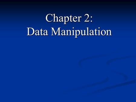 Chapter 2: Data Manipulation. 2.1 Computer Architecture 2.1 Computer Architecture 2.2 Machine Language 2.2 Machine Language 2.3 Program Execution 2.3.