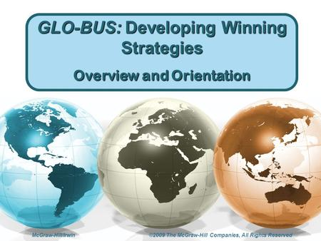 McGraw-Hill/Irwin ©2009 The McGraw-Hill Companies, All Rights Reserved GLO-BUS: Developing Winning Strategies Overview and Orientation.