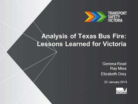 Analysis of Texas Bus Fire: Lessons Learned for Victoria Gemma Read Ray Misa Elizabeth Grey 22 January 2013.