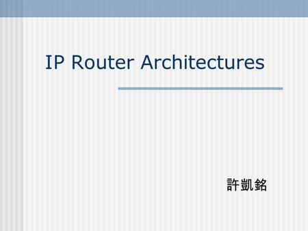 IP Router Architectures. Outline Basic IP Router Functionalities IP Router Architectures.