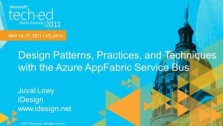 Design Patterns, Practices, and Techniques with the Azure AppFabric Service Bus Juval Lowy IDesign www.idesign.net ©2011 IDesign Inc. All rights reserved.