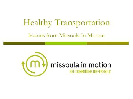 Healthy Transportation lessons from Missoula In Motion.