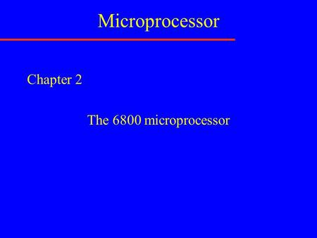 Microprocessor Chapter 2 The 6800 microprocessor.