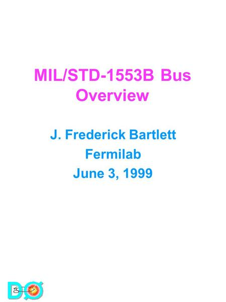MIL/STD-1553B Bus Overview J. Frederick Bartlett Fermilab June 3, 1999.