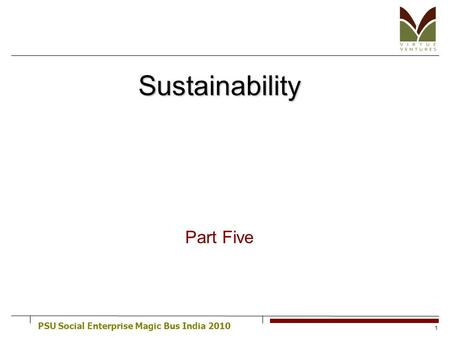 PSU Social Enterprise Magic Bus India 2010 1 Sustainability Part Five.