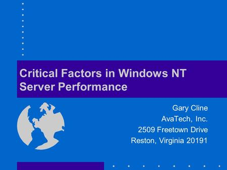 Critical Factors in Windows NT Server Performance Gary Cline AvaTech, Inc. 2509 Freetown Drive Reston, Virginia 20191.