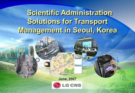 June, 2007 Scientific Administration Solutions for Transport Management in Seoul, Korea.