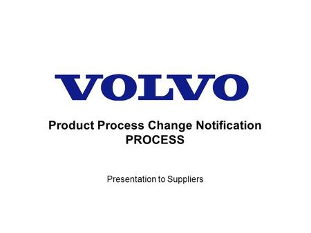 Presentation to Suppliers Product Process Change Notification PROCESS.