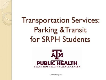 Transportation Services: Parking &Transit for SRPH Students Updated 8aug2012.
