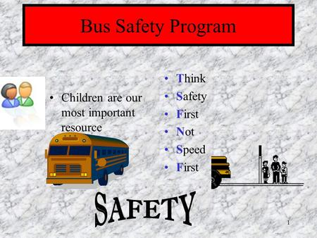 1 Bus Safety Program Children are our most important resource Think Safety First Not Speed First.