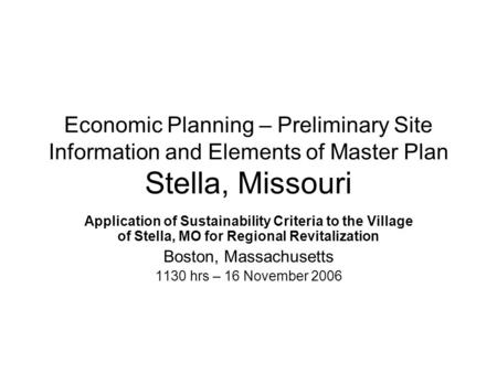Economic Planning – Preliminary Site Information and Elements of Master Plan Stella, Missouri Application of Sustainability Criteria to the Village of.