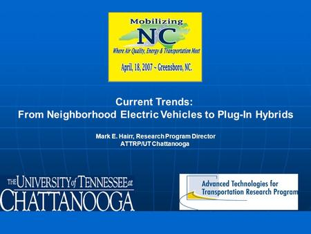 Freedom in motion Current Trends: From Neighborhood Electric Vehicles to Plug-In Hybrids Mark E. Hairr, Research Program Director ATTRP/UT Chattanooga.