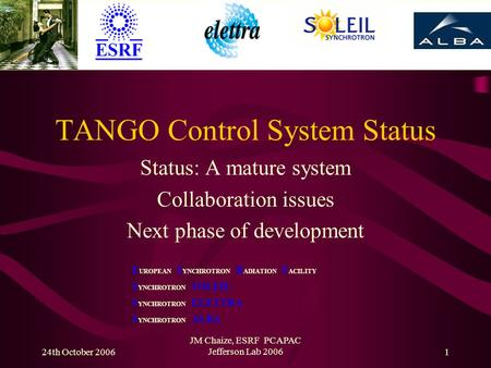 24th October 2006 JM Chaize, ESRF PCAPAC Jefferson Lab 20061 TANGO Control System Status Status: A mature system Collaboration issues Next phase of development.
