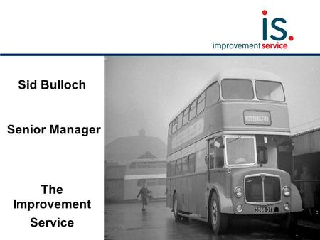 Sid Bulloch Senior Manager The Improvement Service.