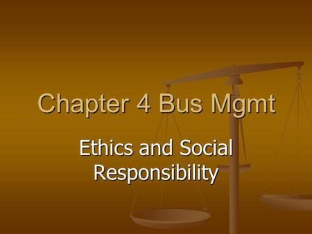 Chapter 4 Bus Mgmt Ethics and Social Responsibility.