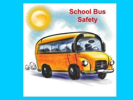 School Bus Safety. These are some easy ways to stay safe when you travel on a school bus. Follow the rules and be safe.