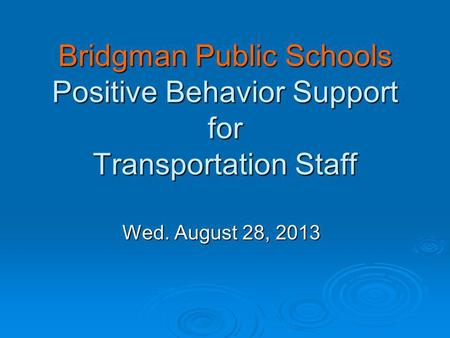 Bridgman Public Schools Positive Behavior Support for Transportation Staff Wed. August 28, 2013.