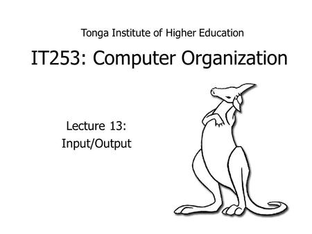 IT253: Computer Organization Lecture 13: Input/Output Tonga Institute of Higher Education.