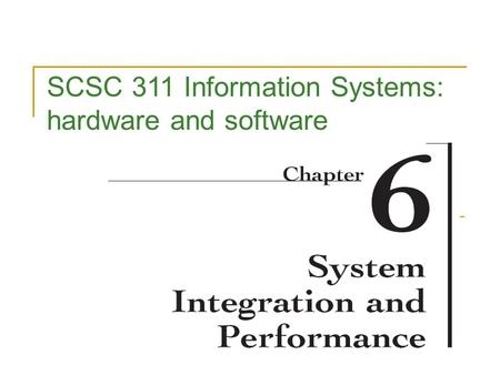SCSC 311 Information Systems: hardware and software.