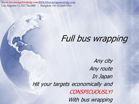 Full bus wrapping Any city Any route In Japan Hit your targets economically and CONSPICUOUSLY! With bus wrapping Any city Any route In Japan Hit your targets.