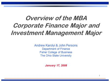 1 Overview of the MBA Corporate Finance Major and Investment Management Major Andrew Karolyi & John Persons Department of Finance Fisher College of Business.
