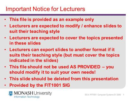 SG 4: FIT1001 Computer Systems S1 2006 1 Important Notice for Lecturers This file is provided as an example only Lecturers are expected to modify / enhance.