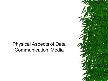 Physical Aspects of Data Communication: Media. Main Objectives To describe different media To compare data comm media To select media appropriateness.