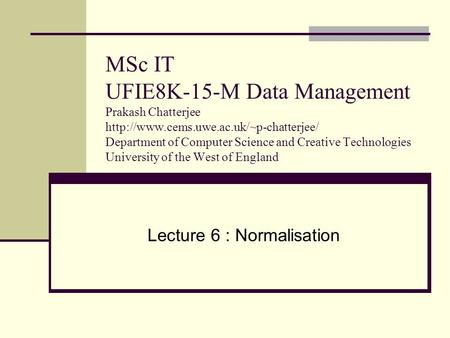MSc IT UFIE8K-15-M Data Management Prakash Chatterjee  Department of Computer Science and Creative Technologies.