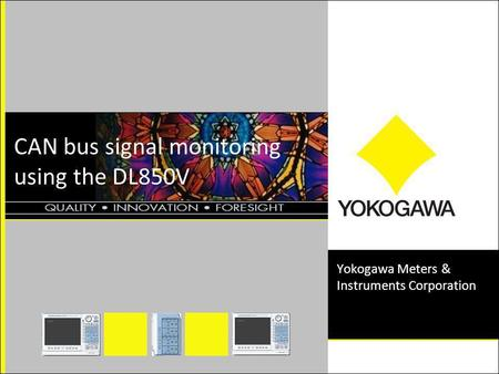 CAN bus signal monitoring using the DL850V Yokogawa Meters & Instruments Corporation.