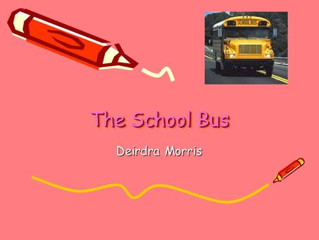 The School Bus Deirdra Morris.