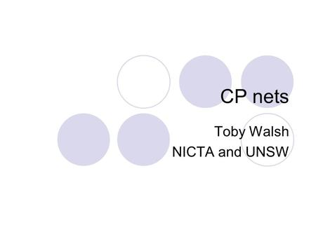CP nets Toby Walsh NICTA and UNSW. Representing preferences Unfactored Not decomposable into parts E.g. assign utility to each outcome Factored Large.