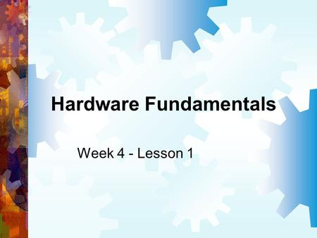 Hardware Fundamentals Week 4 - Lesson 1. Learning Outcomes Define the term bus Explain the different bus characteristics Calculate bus throughput in bps.
