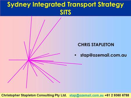 Christopher Stapleton Consulting Pty Ltd. +61 2 9360 Sydney Integrated Transport Strategy SITS CHRIS STAPLETON.