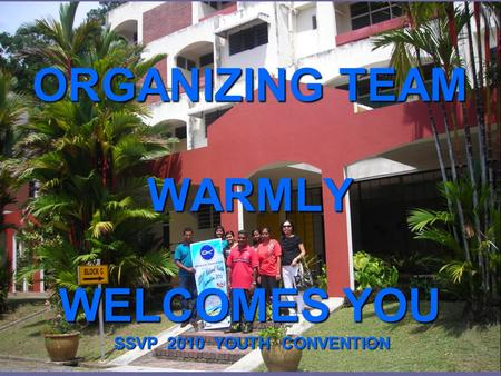 ORGANIZING TEAM WARMLY WELCOMES YOU SSVP 2010 YOUTH CONVENTION.
