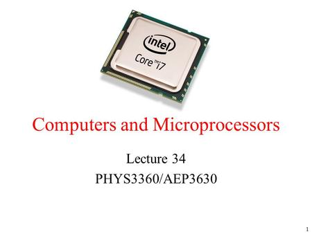 Computers and Microprocessors Lecture 34 PHYS3360/AEP3630 1.