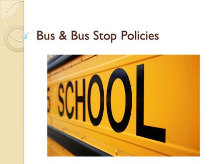 Bus & Bus Stop Policies. State Law The state law authorizes the proper discipline of students going to and returning from school. Any discipline violations.