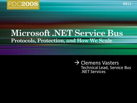 Clemens Vasters Technical Lead, Service Bus.NET Services BB12.
