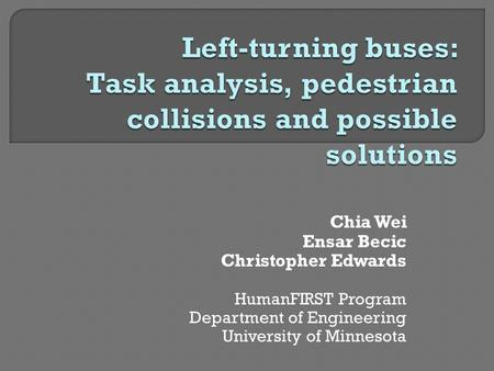 Chia Wei Ensar Becic Christopher Edwards HumanFIRST Program Department of Engineering University of Minnesota.