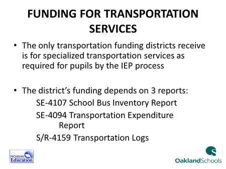FUNDING FOR TRANSPORTATION SERVICES The only transportation funding districts receive is for specialized transportation services as required for pupils.