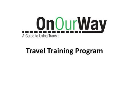 Travel Training Program. Planning Your Trip [Insert Image]
