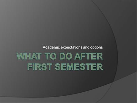 Academic expectations and options. Two Year Plan.