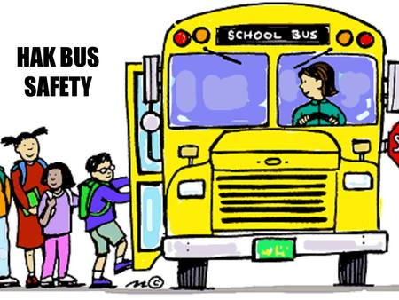 HAK BUS SAFETY. Hands and Feet To Self Follow the safety rules. Stay in your assigned seat. Back to back, seat to seat!