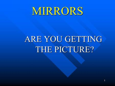 1 MIRRORS ARE YOU GETTING THE PICTURE? TOPICS WHY IS IT IMPORTANT TO USE A MIRROR GRID? HOW DO YOU SET UP A MIRROR GRID? NOW THAT I SET UP MY MIRROR.